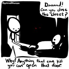 To me open closet door = monsters, closed closed door = closed portal to monster world. My logic has been defeated.