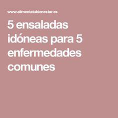 5 ensaladas idóneas para 5 enfermedades comunes