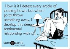 Sad but true. Oh so true. Just ask my poor husband who is lacking space in the closet.