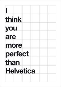 "I found The Positive Posters through DesignMilk.com. Love the ""I think you are more perfect than Helvetica"" one."