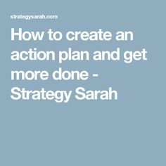 How To Create An Action Plan And Get More Done   Strategy Sarah
