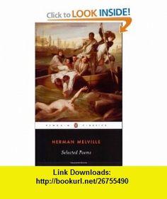 Selected Poems (Melville, Herman) (Penguin Classics) (9780143039037) Herman  Melville, Robert  Faggen , ISBN-10: 0143039032  , ISBN-13: 978-0143039037 ,  , tutorials , pdf , ebook , torrent , downloads , rapidshare , filesonic , hotfile , megaupload , fileserve