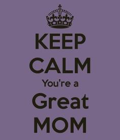 KEEP CALM You're a Great MOM by samanthasam