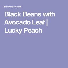 Black Beans with Avocado Leaf   Lucky Peach