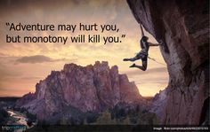 """Adventure may hurt you, but monotony will kill you.""  #Travel 