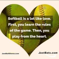 Softball is a lot like love. First, you learn the rules of the game. Then, you play from the heart. <3 | JustBallGloves.com | JustBats.com