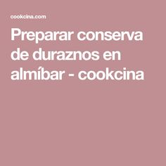 Preparar conserva de duraznos en almíbar - cookcina