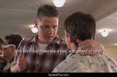 Why don't you make like a tree, and get out of here? – Back to the Future