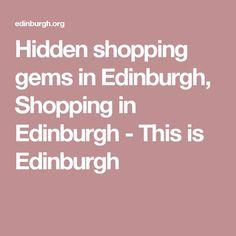 Hidden shopping gems in Edinburgh, Shopping in Edinburgh - This is Edinburgh