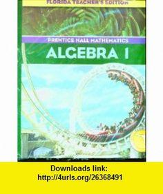 Prentice Hall Algebra 1 (Florida Teachers Edition) (9780131808553) Allan E. Bellman, Sadie Chavis Bragg, Randall I. Charles, Sr. William G. Handlin, Dan Kennedy , ISBN-10: 0131808559  , ISBN-13: 978-0131808553 ,  , tutorials , pdf , ebook , torrent , downloads , rapidshare , filesonic , hotfile , megaupload , fileserve