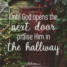 Until God Opens a Door, Praise Him in the Hallway