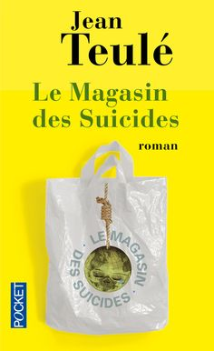 Le Magasin des Suicides, de Jean Teulé. Éditions Pocket. Collection Romans français.