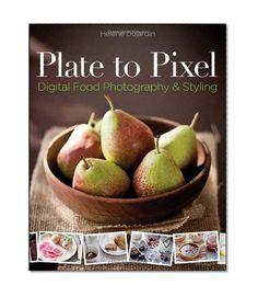 Plate to Pixel: Digital Food Photography & Styling by Helene Dujardin