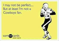 I'm Not Perfect... But At Least I'm Not A Cowboys Fan, Or A Vikings Fan! LOL