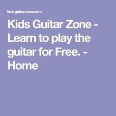 Kids Guitar Zone  - Learn to play the guitar for Free. - Home