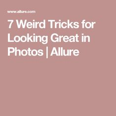 7 Weird Tricks for Looking Great in Photos | Allure