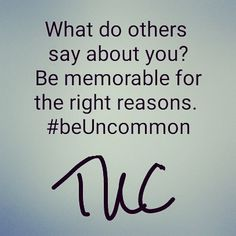 I was raised not to worry about what people think of me. I found this is true only for common people. #beUncommon