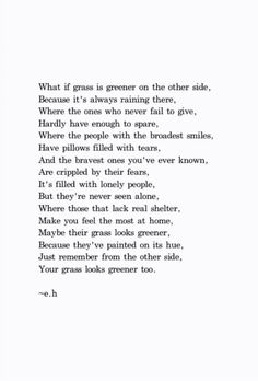 "e.h. ""What if the grass is greener on the other side because it's always raining there"""