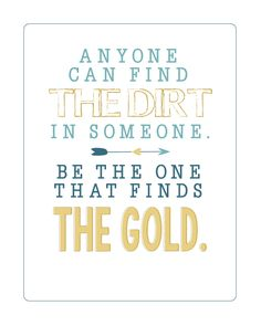 Anyone can find teh DIRT in someone - Be the one that finds the GOLD - FREE PRINTABLE | landeelu.com