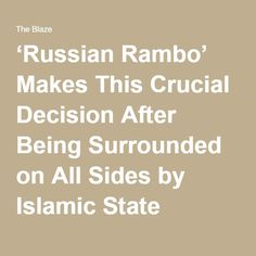 'Russian Rambo' Makes This Crucial Decision After Being Surrounded on All Sides by Islamic State Terrorists in Syria