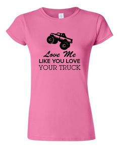 Love Me Like You Love Your Truck Tshirt. Great Tshirt For The Girl Whose Man Is In Love With Their Truck! Various Styles and Colors!