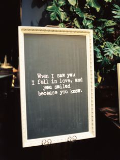 """""""When I saw you, I fell in love, and  you smiled  because you knew...""""   sign"""