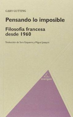 Pensando lo imposible : filosofía francesa desde 1960 / Gary Gutting