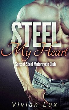 Steel My Heart (Motorcycle Club Romance) (Sons of Steel Motorcycle Club Book 1)