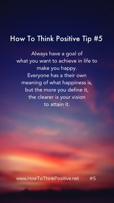 How to think positive tip 5. Always have a goal of what you want to achieve in life...  #happiness #loa #positivethinking #motivation