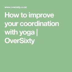 How to improve your coordination with yoga | OverSixty