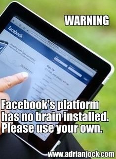 Warning: #Facebook's platform has no brain installed. Please use your own. | Here are 12 magic ways to make money on Facebook, used only by the most experienced gurus ;-) #humor #socialmedia