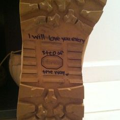 """A little note of encouragement for Nates upcoming deployment. Bottom of his boot, quote says """"I will love you every step of the way"""" - Atpl Theorie - Air Force Military Deployment, Military Couples, Military Quotes, Army Mom, Army Life, Military Spouse, Deployment Quotes, Army Husband, Military Homecoming"""