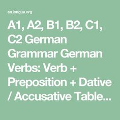 A1, A2, B1, B2, C1, C2 German Grammar German Verbs: Verb + Preposition + Dative / Accusative Table List