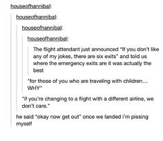 Kinda like the flight attendant I had on my last flight, but he was nicer.