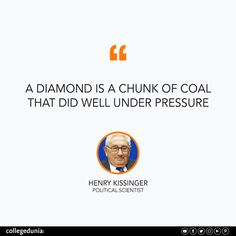 """""""A diamond is a chunk of coal that did well under pressure"""" - Henry Kissinger  Henry Kissinger, quote, quotation, motivational quotes, inspirational quotes, quotes for students, collegedunia,"""