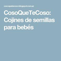 CosoQueTeCoso: Cojines de semillas para bebés
