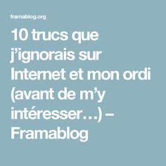 10 trucs que j'ignorais sur Internet et mon ordi (avant de m'y intéresser…) – Framablog Ignorant, Internet, Geek Stuff, Goodies, Stuff Stuff, Management, Computer Science, Geek Things, Sweet Like Candy