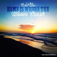 Home is where the waves crash. Live The Salt Life