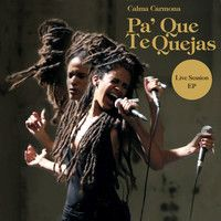 Calma Carmona - Pa Que Te Quejas (Live Session EP) by calmacarmona on SoundCloud