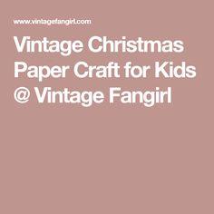 Vintage Christmas Paper Craft for Kids @ Vintage Fangirl