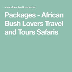Packages - African Bush Lovers Travel and Tours Safaris Safari, Packaging, African, Lovers, Camping, Travel, Campsite, Viajes, Trips