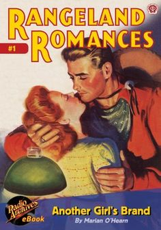 Rangeland Romances #1 Another Girl's Brand by Marian O'Hearn. $1.16. Publisher: RadioArchives.com (December 15, 2012). 34 pages