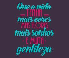E muito mais amor. #amor #love #vida #flores #sonhos #gentileza #dream #life #flowers #more
