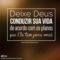 """""""Deixe Deus conduzir sua vida de acordo com os planos que Ele tem para você."""""""