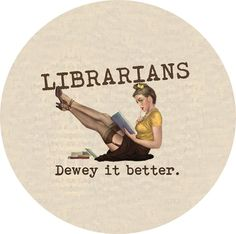 librarians dewey it better (2.25-in magnet pinback button badge keychain bottle opener pocket mirror). $5.00, via Etsy.