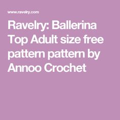 Ravelry: Ballerina Top Adult size free pattern pattern by Annoo Crochet