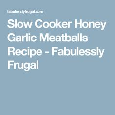 Slow Cooker Honey Garlic Meatballs Recipe - Fabulessly Frugal