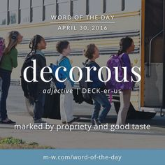Decorous, this word comes from  Latin. It comes from the Latin word decorus meaning seemly or appropriate. You add the English ous to get the word. Decorous.....