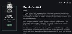 Burak Cantürk Öğrenci  Burak Cantürk, polis okulu sınavlarına girmiş ancak paralel yapı dershanelerine gitmediği için FETÖ'cüler tarafından engellenmişti. Polis olma hayali yarım kalan 22 yaşındaki Burak Cantürk, 15 Temmuz gecesi Çengelköy'de FETÖ'cü askerlerin açtığı ateş sonucu şehit düştü.