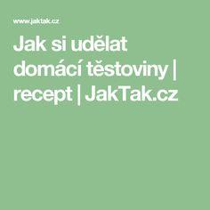 Jak si udělat domácí těstoviny | recept | JakTak.cz